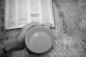 Be still Psalm 96:10