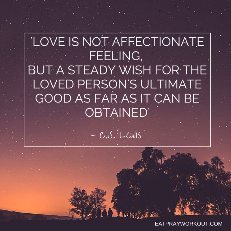 Love is not affectionate feeling, but a steady wish for the loved person's ultimate good as far as can be obtained - c.s. lewis