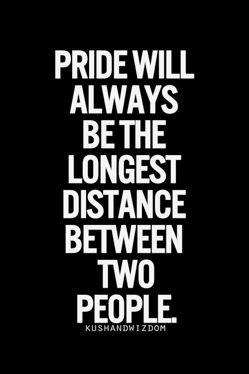 pride will always be the longest distance between two people eat pray workout