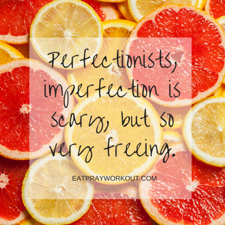 Imperfection is scary, but so very freeing eat pray workout